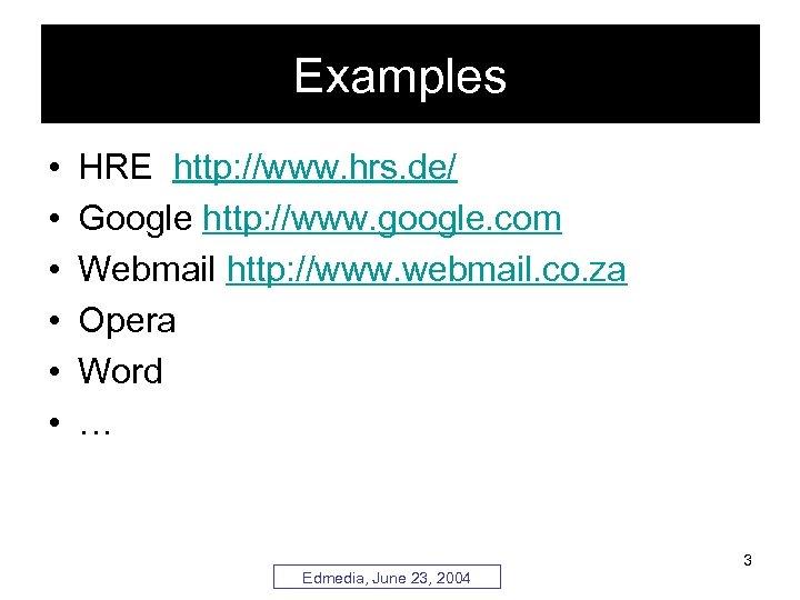 Examples • • • HRE http: //www. hrs. de/ Google http: //www. google. com