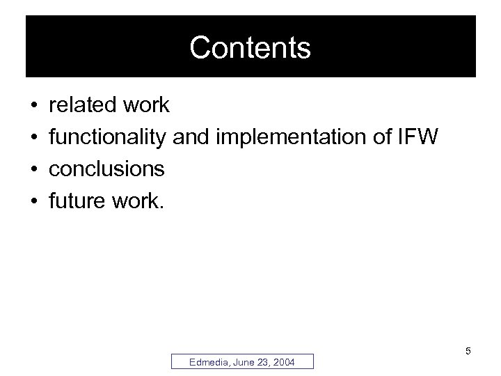Contents • • related work functionality and implementation of IFW conclusions future work. 5