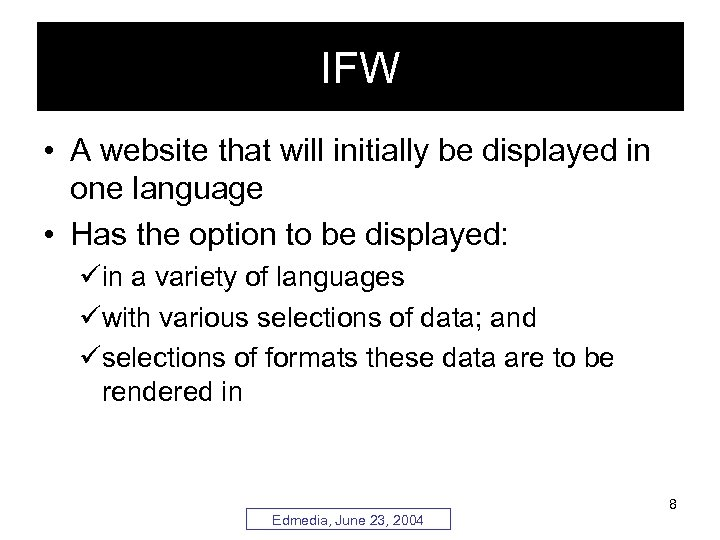 IFW • A website that will initially be displayed in one language • Has