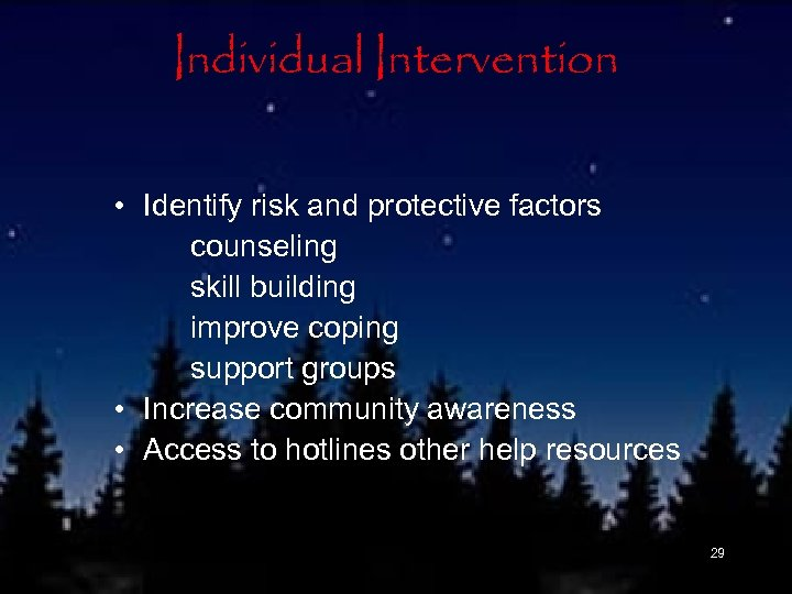 Individual Intervention • Identify risk and protective factors counseling skill building improve coping support