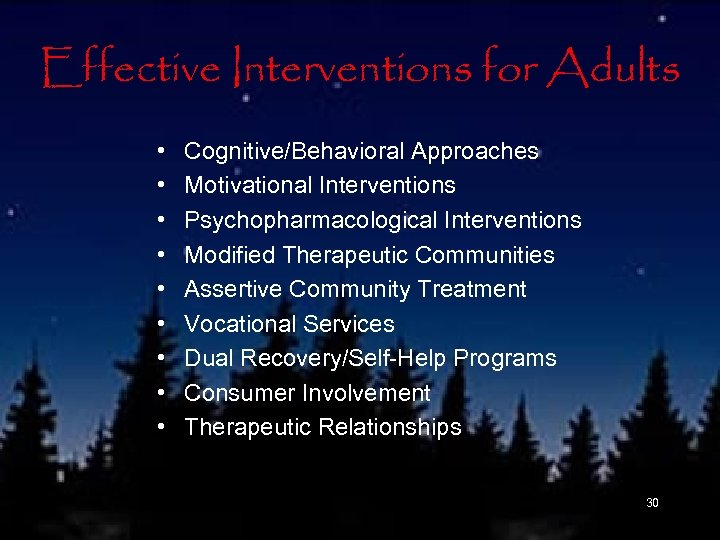 Effective Interventions for Adults • • • Cognitive/Behavioral Approaches Motivational Interventions Psychopharmacological Interventions Modified