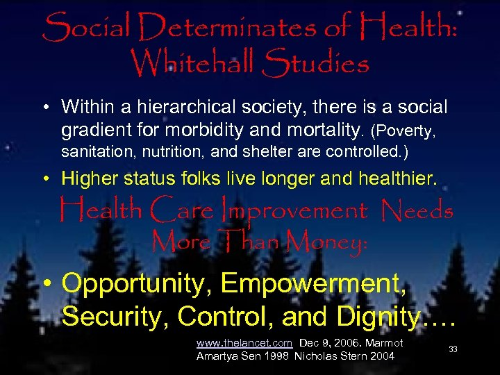 Social Determinates of Health: Whitehall Studies • Within a hierarchical society, there is a