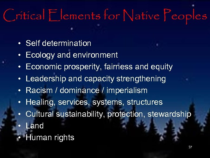 Critical Elements for Native Peoples • • • Self determination Ecology and environment Economic
