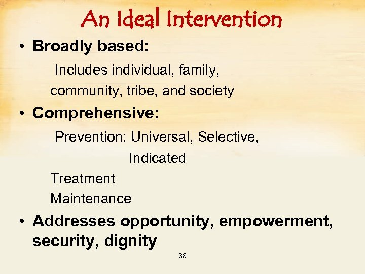 An Ideal Intervention • Broadly based: Includes individual, family, community, tribe, and society •