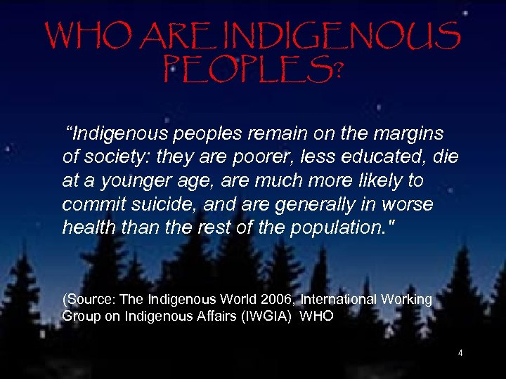 """WHO ARE INDIGENOUS PEOPLES? """"Indigenous peoples remain on the margins of society: they are"""
