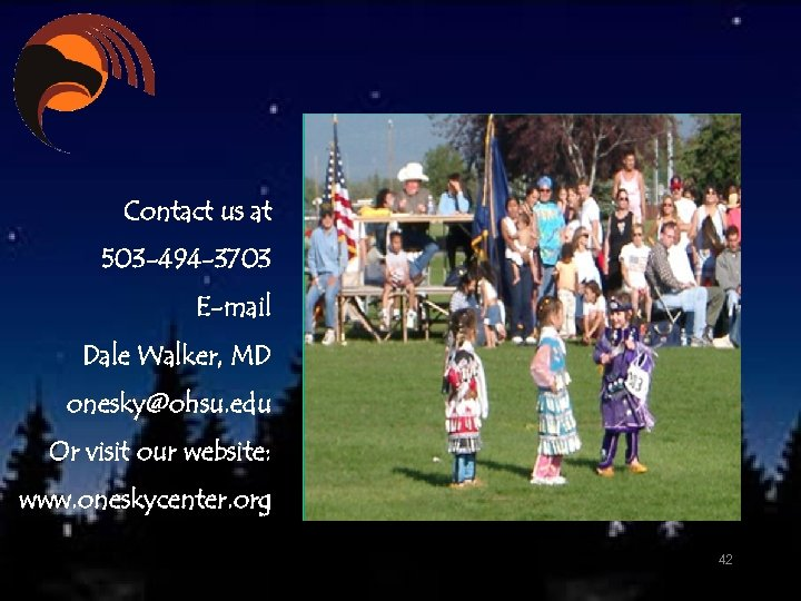 Contact us at 503 -494 -3703 E-mail Dale Walker, MD onesky@ohsu. edu Or visit