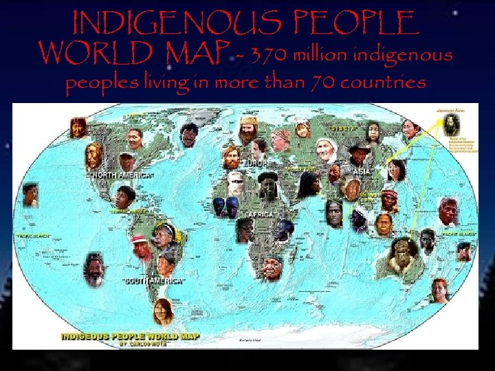 INDIGENOUS PEOPLE WORLD MAP - 370 million indigenous peoples living in more than 70