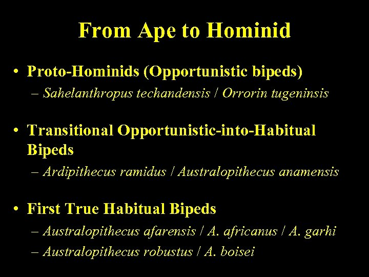 From Ape to Hominid • Proto-Hominids (Opportunistic bipeds) – Sahelanthropus techandensis / Orrorin tugeninsis