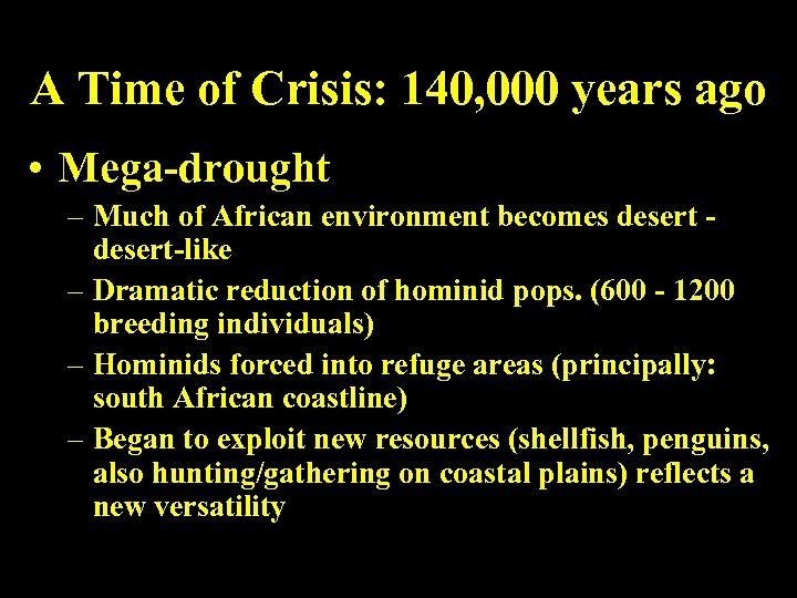 A Time of Crisis: 140, 000 years ago • Mega-drought – Much of African