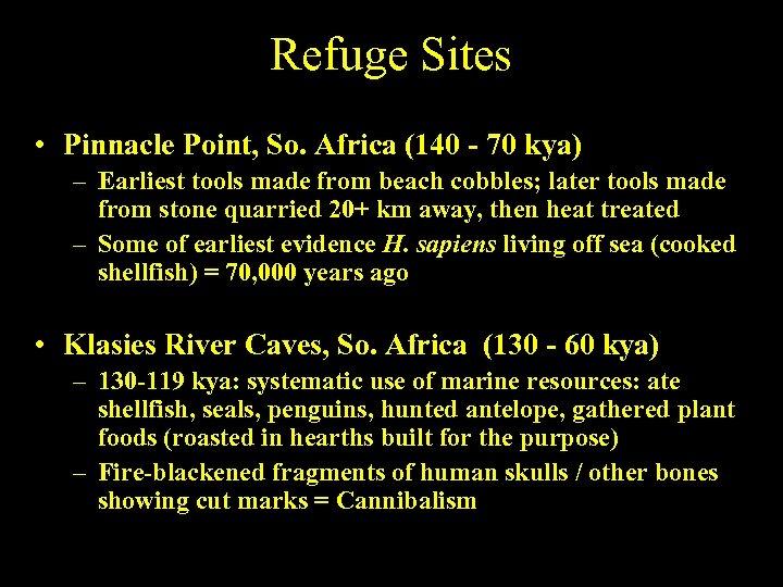 Refuge Sites • Pinnacle Point, So. Africa (140 - 70 kya) – Earliest tools