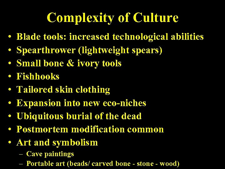 Complexity of Culture • • • Blade tools: increased technological abilities Spearthrower (lightweight spears)