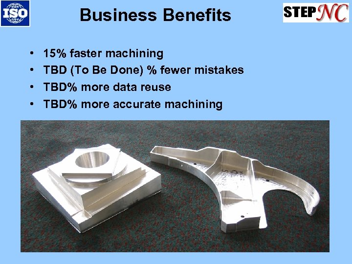 Business Benefits • • 15% faster machining TBD (To Be Done) % fewer mistakes