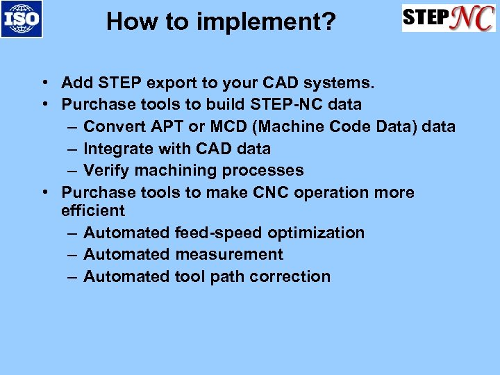How to implement? • Add STEP export to your CAD systems. • Purchase tools