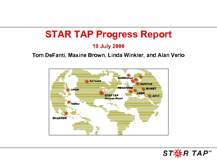 STAR TAP Progress Report 18 July 2000 Tom De. Fanti, Maxine Brown, Linda Winkler,