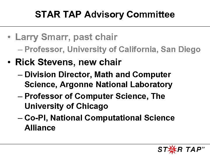 STAR TAP Advisory Committee • Larry Smarr, past chair – Professor, University of California,