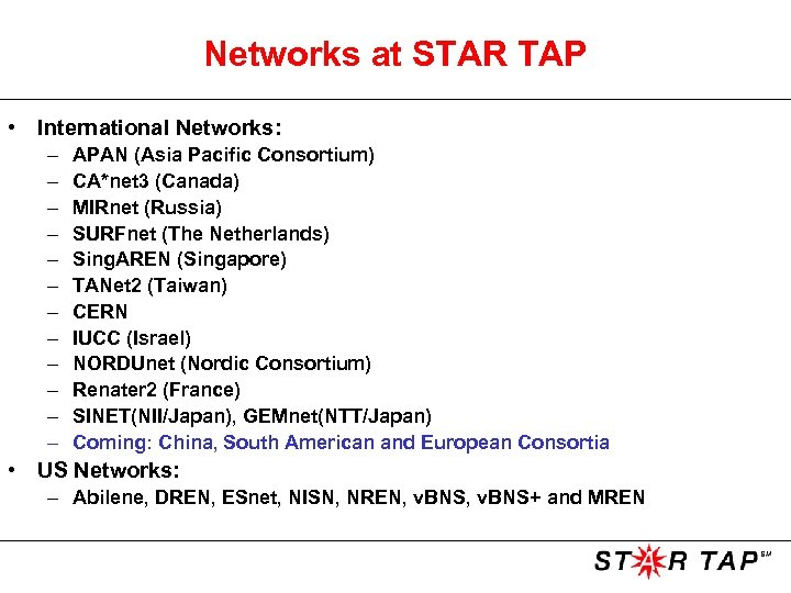 Networks at STAR TAP • International Networks: – – – APAN (Asia Pacific Consortium)
