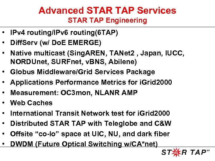 Advanced STAR TAP Services STAR TAP Engineering • IPv 4 routing/IPv 6 routing(6 TAP)