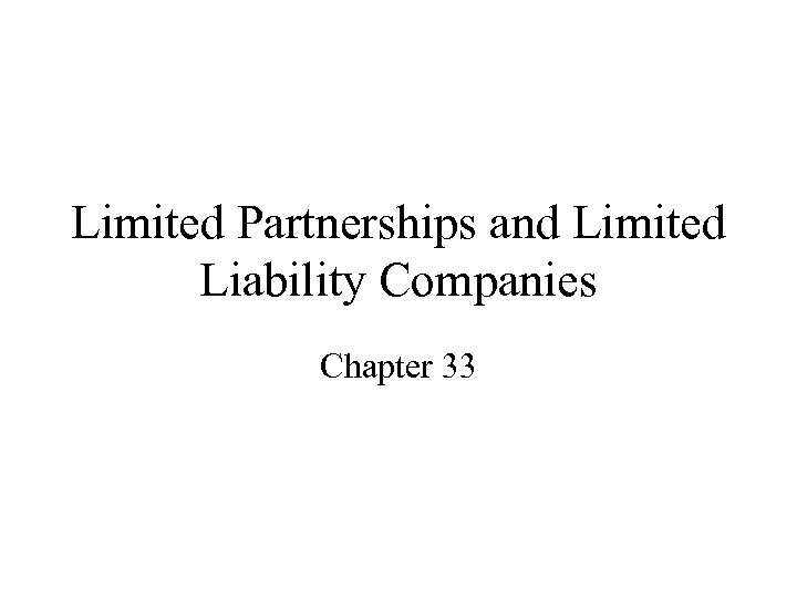 Limited Partnerships and Limited Liability Companies Chapter 33
