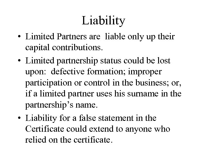 Liability • Limited Partners are liable only up their capital contributions. • Limited partnership