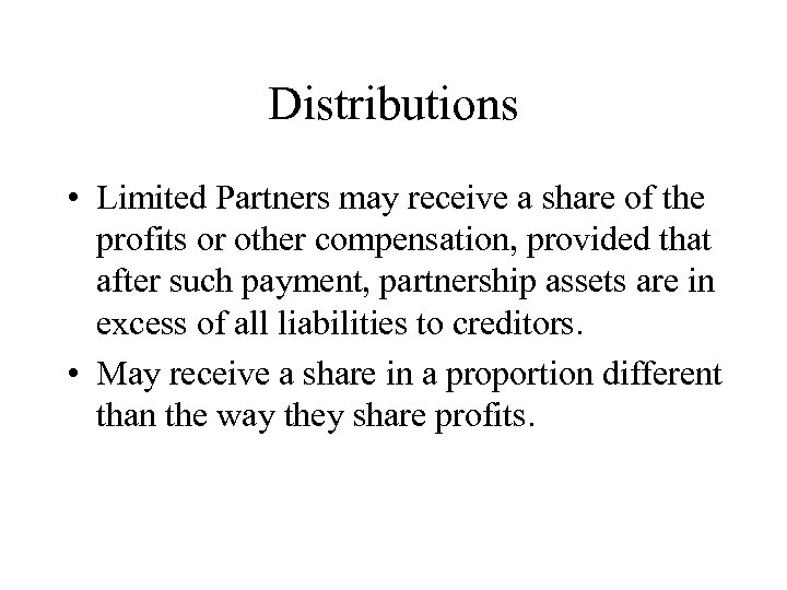 Distributions • Limited Partners may receive a share of the profits or other compensation,
