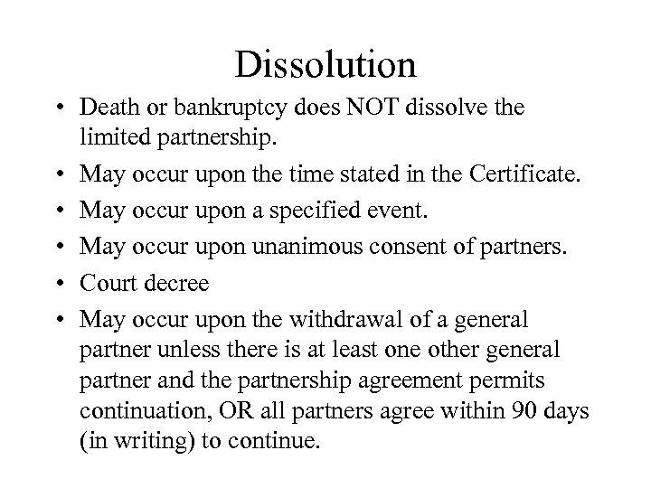 Dissolution • Death or bankruptcy does NOT dissolve the limited partnership. • May occur