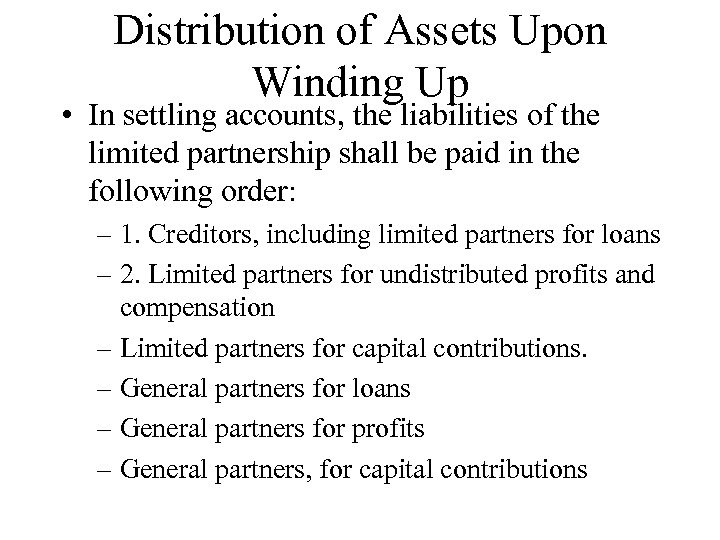 Distribution of Assets Upon Winding Up • In settling accounts, the liabilities of the
