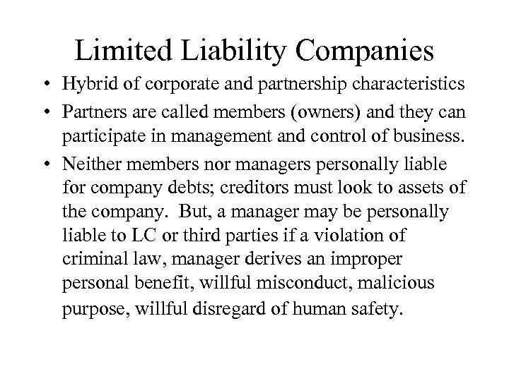 Limited Liability Companies • Hybrid of corporate and partnership characteristics • Partners are called