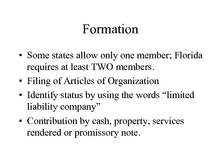 Formation • Some states allow only one member; Florida requires at least TWO members.