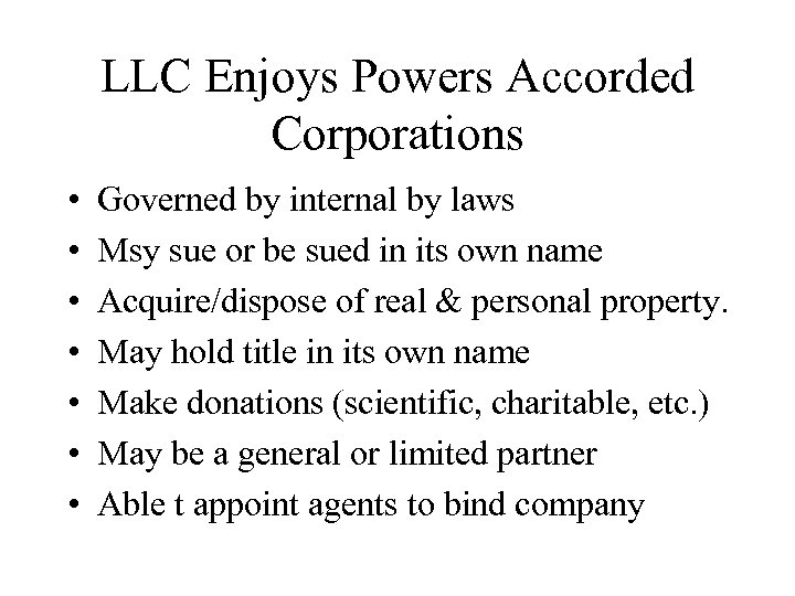 LLC Enjoys Powers Accorded Corporations • • Governed by internal by laws Msy sue