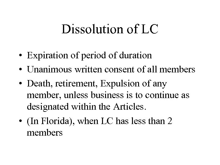 Dissolution of LC • Expiration of period of duration • Unanimous written consent of