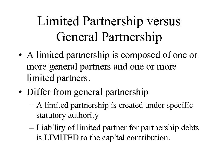 Limited Partnership versus General Partnership • A limited partnership is composed of one or
