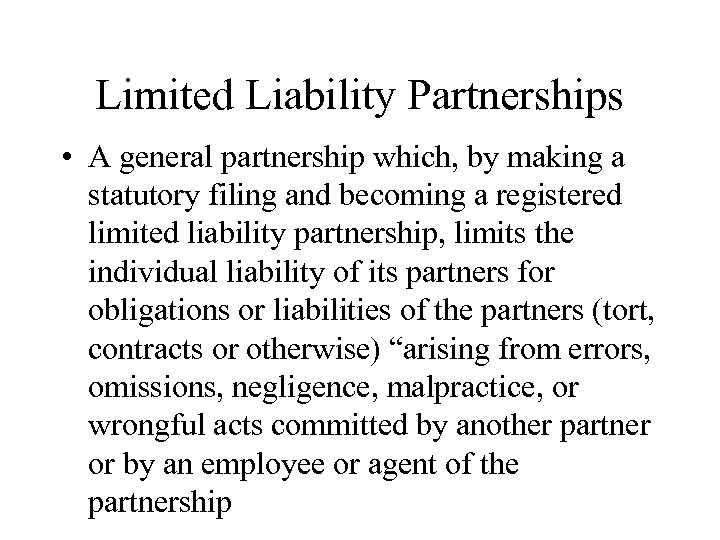 Limited Liability Partnerships • A general partnership which, by making a statutory filing and