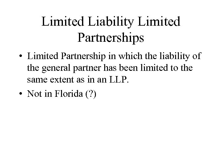 Limited Liability Limited Partnerships • Limited Partnership in which the liability of the general