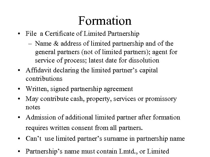 Formation • File a Certificate of Limited Partnership – Name & address of limited