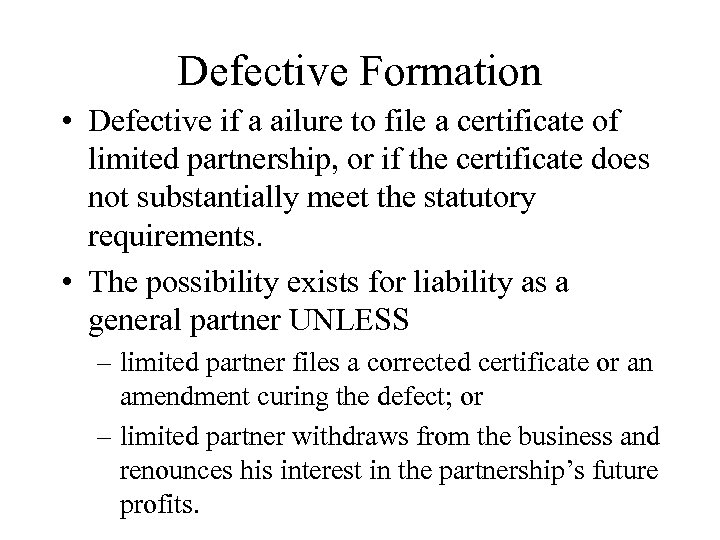 Defective Formation • Defective if a ailure to file a certificate of limited partnership,