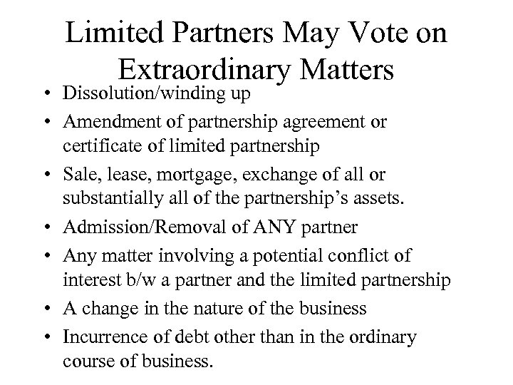 Limited Partners May Vote on Extraordinary Matters • Dissolution/winding up • Amendment of partnership