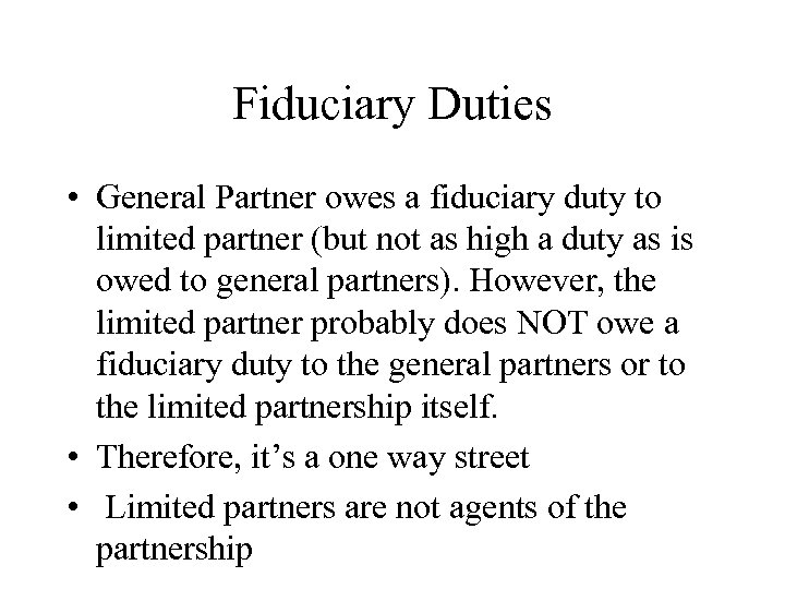 Fiduciary Duties • General Partner owes a fiduciary duty to limited partner (but not