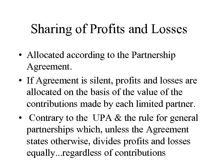 Sharing of Profits and Losses • Allocated according to the Partnership Agreement. • If