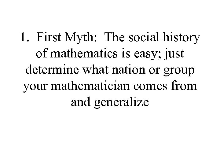 1. First Myth: The social history of mathematics is easy; just determine what nation