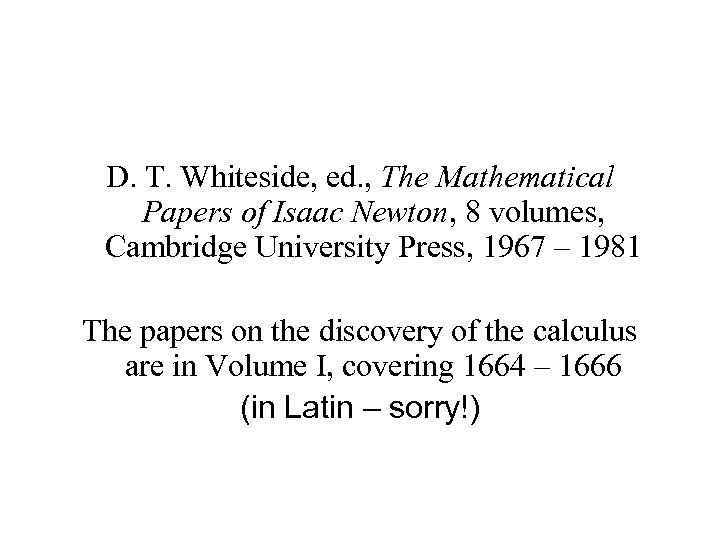 D. T. Whiteside, ed. , The Mathematical Papers of Isaac Newton, 8 volumes, Cambridge