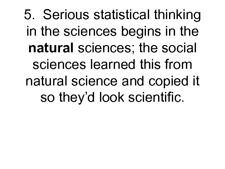 5. Serious statistical thinking in the sciences begins in the natural sciences; the social