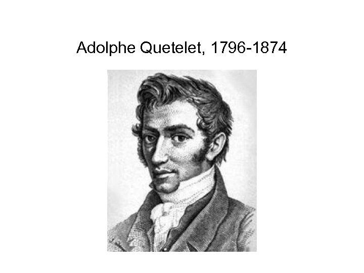 Adolphe Quetelet, 1796 -1874