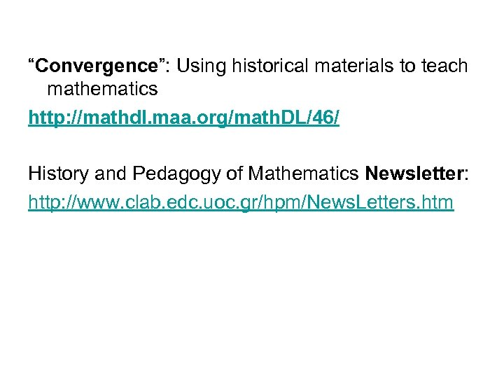 """""""Convergence"""": Using historical materials to teach mathematics http: //mathdl. maa. org/math. DL/46/ History and"""