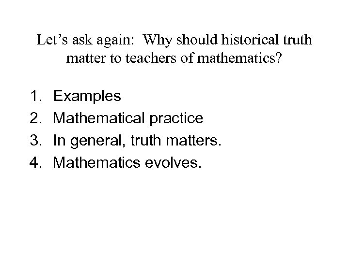 Let's ask again: Why should historical truth matter to teachers of mathematics? 1. 2.