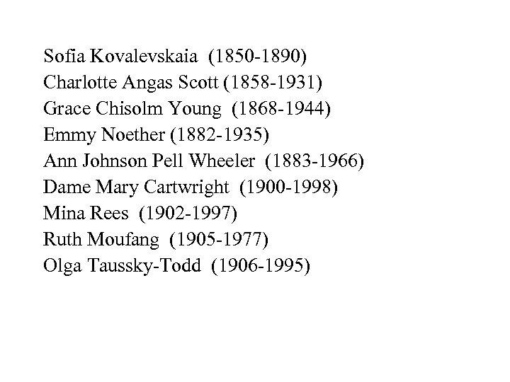 Sofia Kovalevskaia (1850 -1890) Charlotte Angas Scott (1858 -1931) Grace Chisolm Young (1868 -1944)