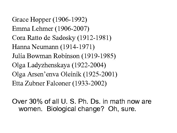 Grace Hopper (1906 -1992) Emma Lehmer (1906 -2007) Cora Ratto de Sadosky (1912 -1981)
