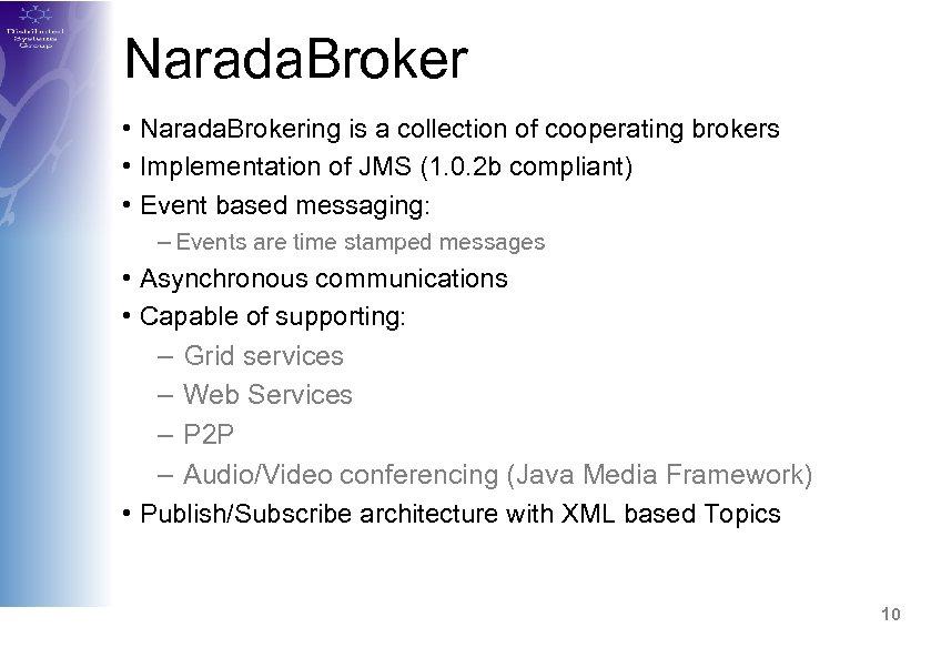 Narada. Broker • Narada. Brokering is a collection of cooperating brokers • Implementation of