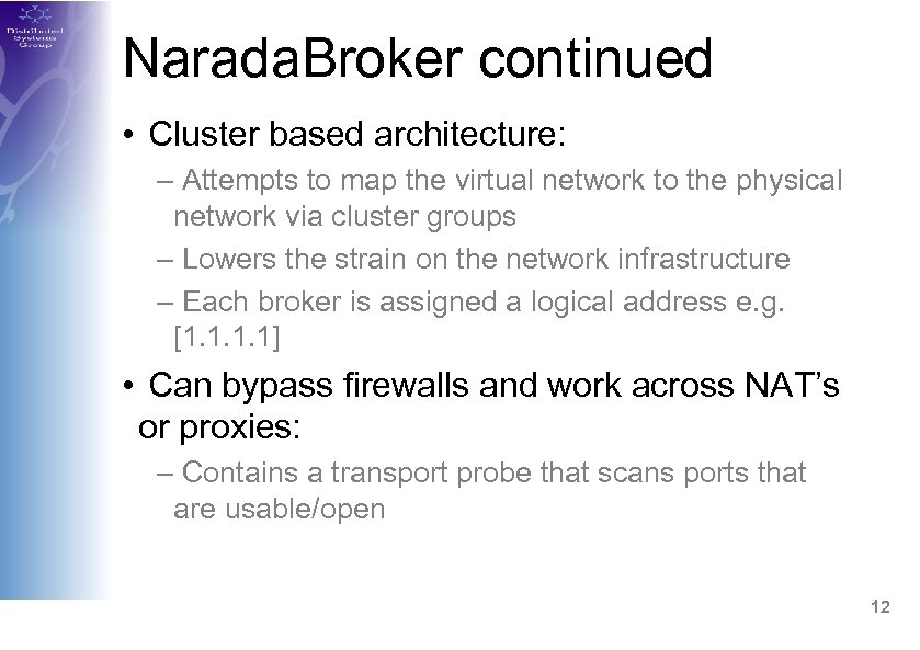 Narada. Broker continued • Cluster based architecture: – Attempts to map the virtual network
