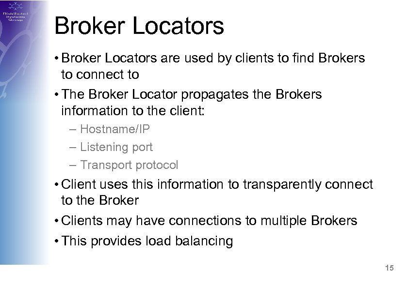 Broker Locators • Broker Locators are used by clients to find Brokers to connect