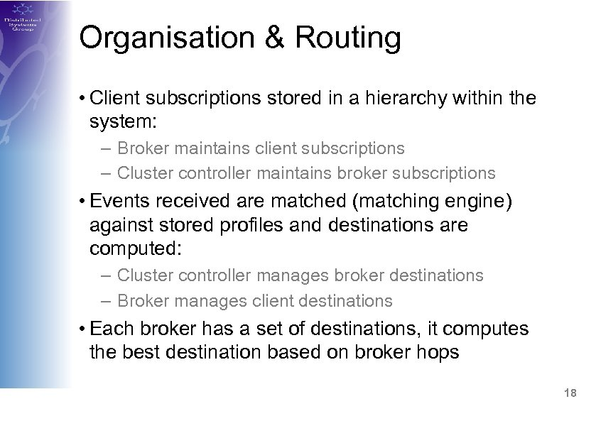 Organisation & Routing • Client subscriptions stored in a hierarchy within the system: –